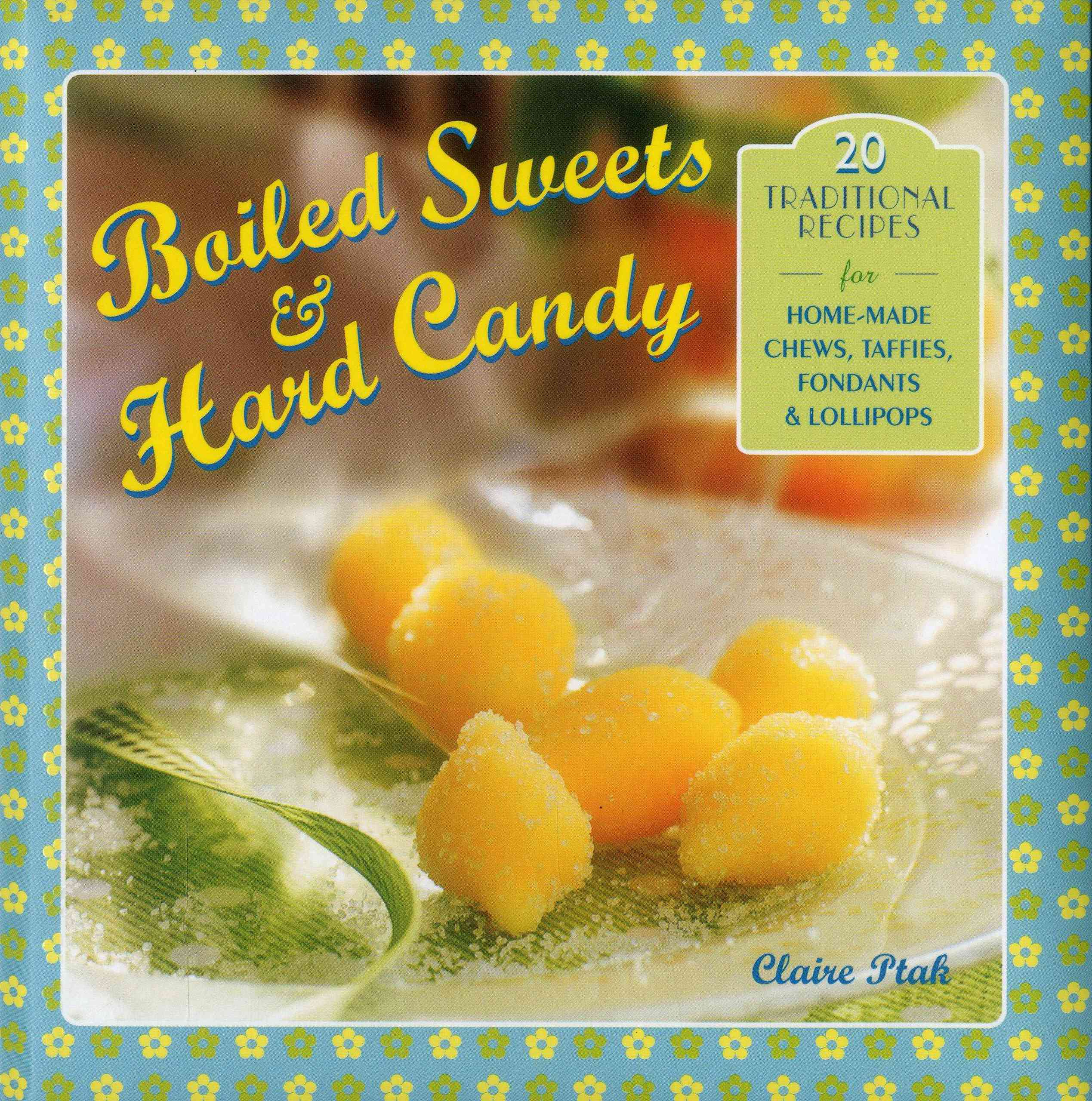 Boiled Sweets & Hard Candy By Ptak, Claire